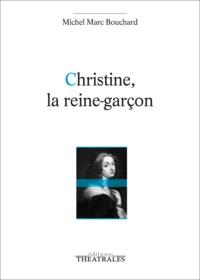 Michel Marc Bouchard - Christine, la reine-garçon.