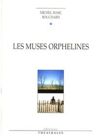 Michel Marc Bouchard - Les muses orphelines.