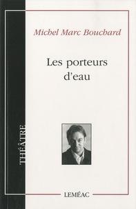 Michel Marc Bouchard - Les porteurs d'eau.