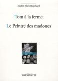 Michel Marc Bouchard - Tom à la ferme ; Le Peintre des madones ou la Naissance d'un tableau.