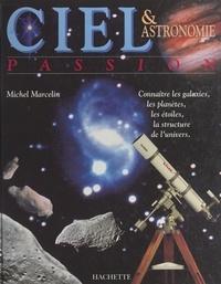 Michel Marcelin et Sylvie Gauthier - Ciel et astronomie passion - Connaître les galaxies, les planètes, les étoiles, la structure de l'univers.