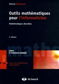 Michel Marchand - Outils mathématiques pour l'informaticien - Mathématiques discrètes, Cours et exercices corrigés.