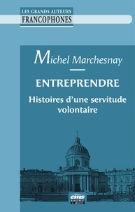 Michel Marchesnay - Entreprendre - Histoires d'une servitude volontaire.