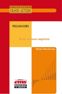 Michel Marchesnay - William James - Radicalement empiriste.