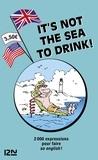Michel Marcheteau - It's not the sea to drink - L'anglais par le vocabulaire de la mer et de la navigation.