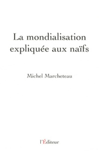 Michel Marcheteau - La mondialisation expliquée aux naïfs.
