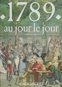 Michel Margairaz et Jacques Marseille - 1789 au jour le jour - Avec en supplément l'almanach gourmand, l'almanach mondain, le regard de l'étranger.