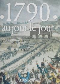 Michel Margairaz et Jacques Marseille - 1790 au jour le jour - Avec en supplément l'almanach gourmand, l'almanach mondain, le regard de l'étranger.
