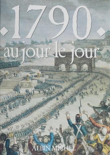 1790 au jour le jour. Avec en supplément l'almanach gourmand, l'almanach mondain, le regard de l'étranger