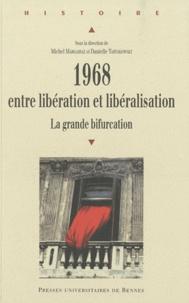 Michel Margairaz et Danielle Tartakowsky - 1968, entre libération et libéralisation - La grande bifurcation.