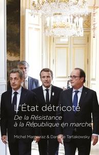 Michel Margairaz et Danielle Tartakowsky - L'Etat détricoté - De la résistance à la République en marche.