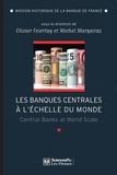 Michel Margairaz et Olivier Feiertag - Les banques centrales à l'échelle du monde - L'internationalisation des banques centrales des débuts du XXe siècle à nos jours.