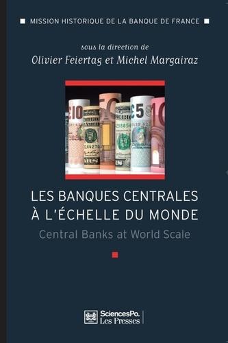 Les banques centrales à l'échelle du monde. L'internationalisation des banques centrales des débuts du XXe siècle à nos jours