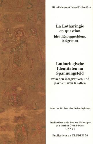 Michel Margue et Hérold Pettiau - La Lotharingie en question - Identités, oppositions, intégration.