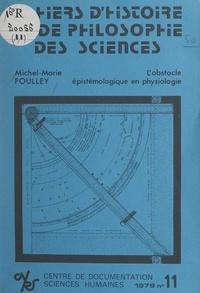 Michel-Marie Foulley et Jean Rosmorduc - L'obstacle épistémologique en physiologie.