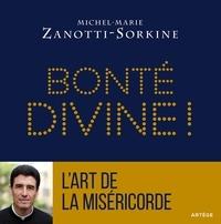 Michel-Marie Zanotti-Sorkine - Bonté divine ! - La miséricorde, atout coeur dans le jeu de Dieu suivi de L'Art de la miséricorde.
