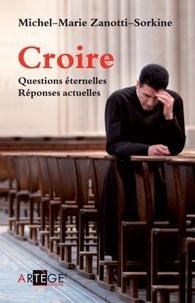 Michel-Marie Zanotti-Sorkine - Croire - Questions éternelles, réponses actuelles.