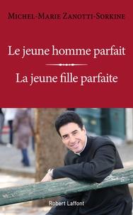Michel-Marie Zanotti-Sorkine - Le jeune homme parfait ; La jeune fille parfaite.