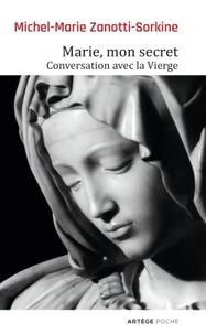 Michel-Marie Zanotti-Sorkine - Marie, mon secret - Conversation avec la Vierge.