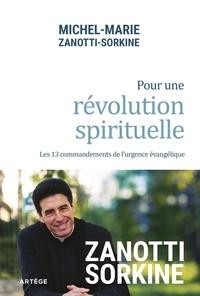 Michel-Marie Zanotti-Sorkine - Pour une révolution spirituelle - Les 13 commandements de l'urgence évangélique.