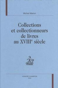 Michel Marion - Collections et collectionneurs de livres au XVIIIe siècle.