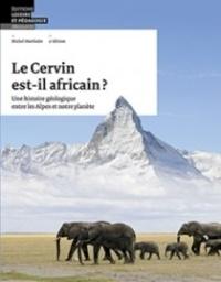 Michel Marthaler - Le Cervin est-il africain ? - Une histoire géologique entre les Alpes et notre planète.