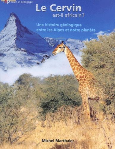 Le Cervin Est Il Africain Une Histoire De Michel Marthaler Livre Decitre