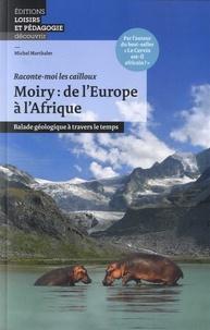 Michel Marthaler - Moiry: de l'Europe a l'Afrique - Balade géologique à travers le temps.
