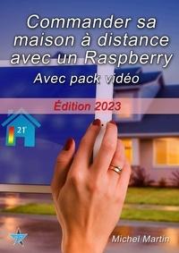 Michel Martin - Commander sa maison à distance avec un Raspberry Pi - Avec pack vidéo.