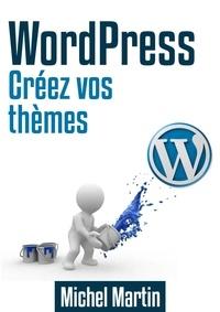 Michel Martin - Créez vos thèmes WordPress.