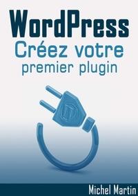 Michel Martin - Créez votre premier plugin pour WordPress.
