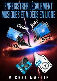 Michel Martin - Enregistrer légalement musiques et vidéos en ligne.