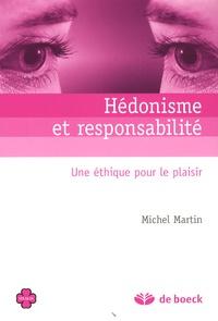 Michel Martin - Hédonisme et responsabilité - Une éthique pour le plaisir.