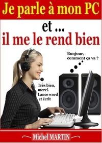 Michel Martin - Je parle à mon PC et il me le rend bien.