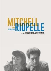 Michel Martin et Emilie Ovaere-Corthay - Joan Mitchell / Jean-Paul Riopelle - à la rencontre de Jean Fournier.