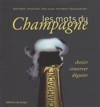 Michel Martin et Yannick Collet - Les mots du Champagne - Choisir, conserver, déguster.