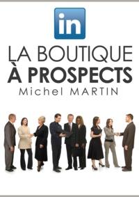 Michel Martin - LinkedIn, la boutique à prospects.