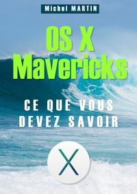 Michel Martin - OS X Mavericks - Ce que vous devez savoir.