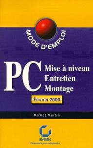 PC.- Mise à niveau, entretien, montage, édition 2000 - Michel Martin |