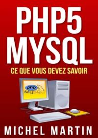 Michel Martin - PHP5 MySQL Ce que vous devez savoir.