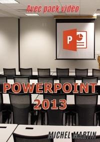 Michel Martin - PowerPoint 2013 - Avec pack vidéo.