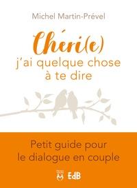 Chéri(e), j'ai quelque chose à te dire- Petit guide pour le dialogue en couple - Michel Martin-Prével pdf epub