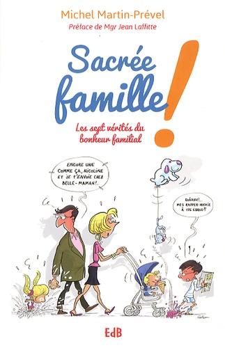 Sacrée famille !. Les sept vérités du bonheur familial