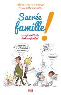 Michel Martin-Prével - Sacrée famille ! - Les sept vérités du bonheur familial.