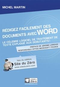Michel Martin - Rédigez facilement des documents avec Word - Le célèbre logiciel de traitement de texte expliqué aux débutants.