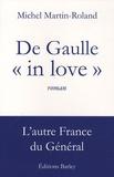 """Michel Martin-Roland - De Gaulle """"in love""""."""