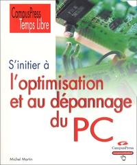 Michel Martin - S'initier à l'optimisation et au dépannage du PC.