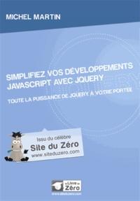 Michel Martin - Simplifiez vos développements JavaScript avec jQuery - Toute la puissance de jQuery à votre portée.