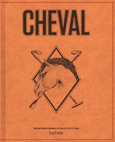 Michel Martin-Sisteron et Yves Le Floc'h Soye - Le grand livre du cheval.