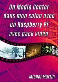 Michel Martin - Un Media Center dans mon salon avec un Raspberry Pi - Avec pack vidéo.